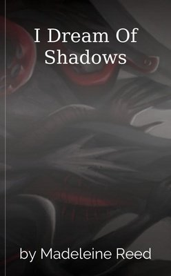 I Dream Of Shadows by Madeleine Reed
