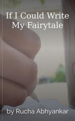 If I Could Write My Fairytale by Rucha Abhyankar