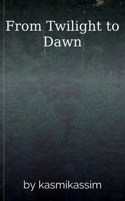 From Twilight to Dawn by kasmikassim