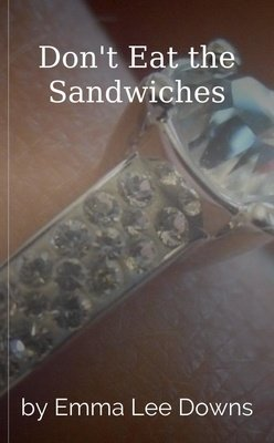 Don't Eat the Sandwiches by Emma Lee Downs