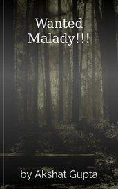 Wanted Malady!!! by Akshat Gupta