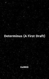 Determinus (A First Draft) by KaiMKB