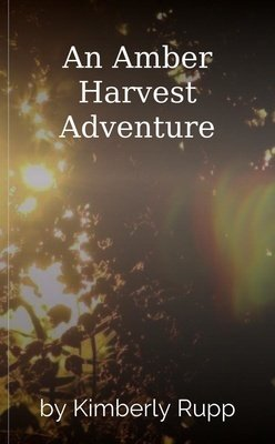 An Amber Harvest Adventure by Kimberly Rupp