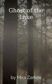 Ghost of the Lake by Mira Zarkov