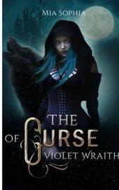 The Curse Of Violet Wraith by Mia Sophia