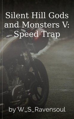 Silent Hill Gods and Monsters V: Speed Trap by W_S_Ravensoul