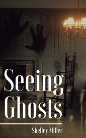 Seeing Ghosts by Shelley Miller