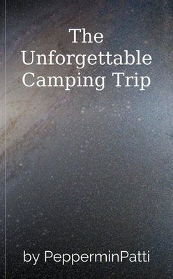 The Unforgettable Camping Trip by PepperminPatti