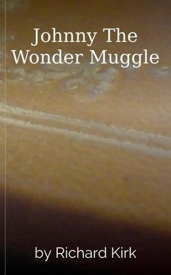 Johnny The Wonder Muggle by Richard Kirk