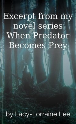 Excerpt from my novel series When Predator Becomes Prey by Lacy-Lorraine Lee