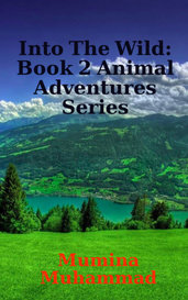 Into The Wild: Book 2 Animal Adventures Series by Mumina Muhammad (Ivyleaf)