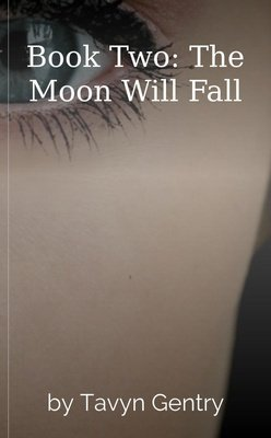 Book Two: The Moon Will Fall by Tavyn Gentry