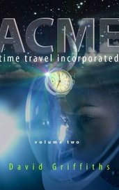 Acme Time Travel Incorporated - Volume 2 by david griffiths
