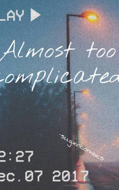 Almost too Complicated  by {Jovia}