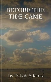 BEFORE THE TIDE CAME by Deliah Adams