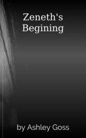 Zeneth's Begining by Ashley Goss
