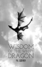 Wisdom of the White Dragon by P.A. Godfrey