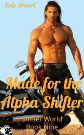 Made for the Alpha Shifter (Shifter World - Book Nine) (Series of 13 Short Stories) by Koko Aranck