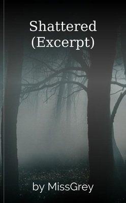 Shattered (Excerpt) by MissGrey