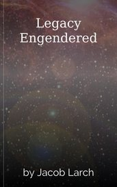 Legacy Engendered by Jacob Larch