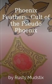 Phoenix Feathers: Cult of the Pseudo Phoenix by Rusty Mudstix