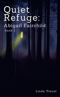 Quiet Refuge (Abigail Fairchild Book 1) by Linda Tincu