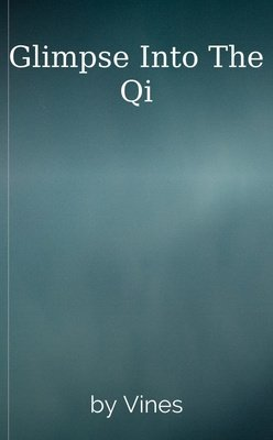 Glimpse Into The Qi by Vines