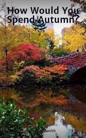 How Would You Spend Autumn? by Laraine Smith