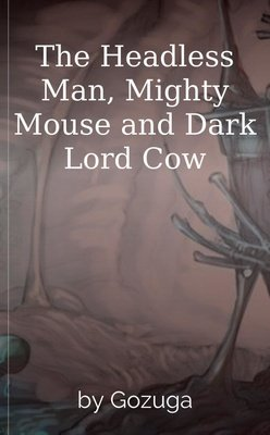 The Headless Man, Mighty Mouse and Dark Lord Cow by Gozuga