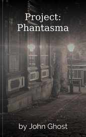 Project: Phantasma by John Ghost