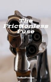 The Frictionless Fuse by TheRealPrincess