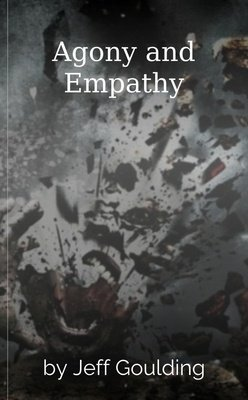 Agony and Empathy by Jeff Goulding