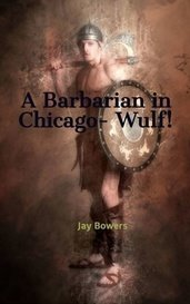 A Barbarian in Chicago- Wulf! by Jay Bowers