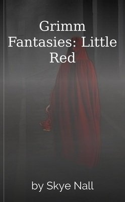 Grimm Fantasies: Little Red by Skye Nall