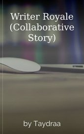 Writer Royale (Collaborative Story) by Taydraa