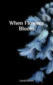 When Flowers Bloom  by Lazuli Rivers