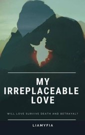 My Irreplaceable love  by Liamyfia