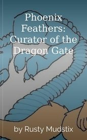 Phoenix Feathers: Curator of the Dragon Gate by Rusty Mudstix
