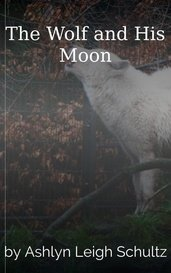 The Wolf and His Moon by Ashlyn Leigh Schultz