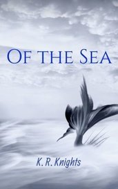 Of the Sea by K. R. Knights