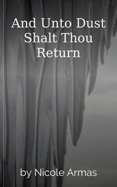 And Unto Dust Shalt Thou Return by Nicole Armas