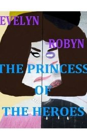 The Princess Of The Heroes by EvelynRobyn
