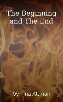 The Beginning and The End by Tina Altman