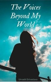 The Voices Beyond My World by Urvashi Srivastava