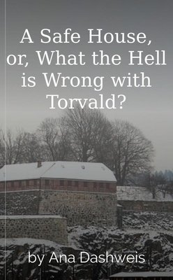 A Safe House, or, What the Hell is Wrong with Torvald? by Ana Dashweis