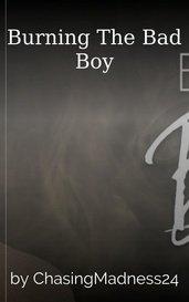Burning The Bad Boy by ChasingMadness24