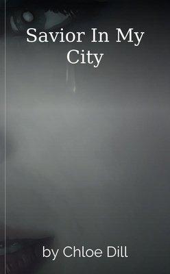 Savior In My City by Chloe Dill