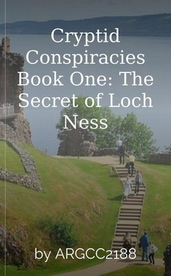 Cryptid Conspiracies Book One: The Secret of Loch Ness by ARGCC2188