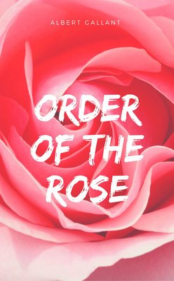 Order of the Rose by Albert Gallant