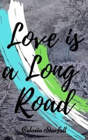 Love is a Long Road by Celosia Starfall